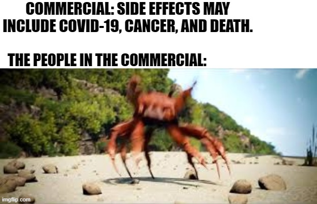 Dance till you're dead is right! |  COMMERCIAL: SIDE EFFECTS MAY INCLUDE COVID-19, CANCER, AND DEATH. THE PEOPLE IN THE COMMERCIAL: | image tagged in crab rave,memes,funny,commercials | made w/ Imgflip meme maker