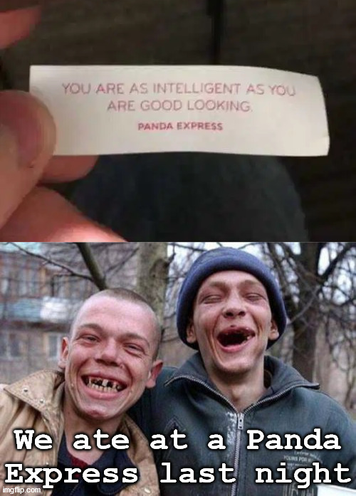 Stayed at a Holiday Inn Express last night. |  We ate at a Panda Express last night | image tagged in memes,ugly twins,fortune cookie | made w/ Imgflip meme maker
