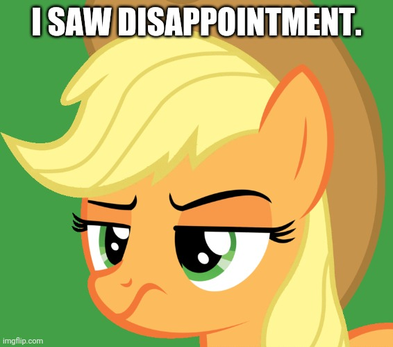 I SAW DISAPPOINTMENT. | made w/ Imgflip meme maker