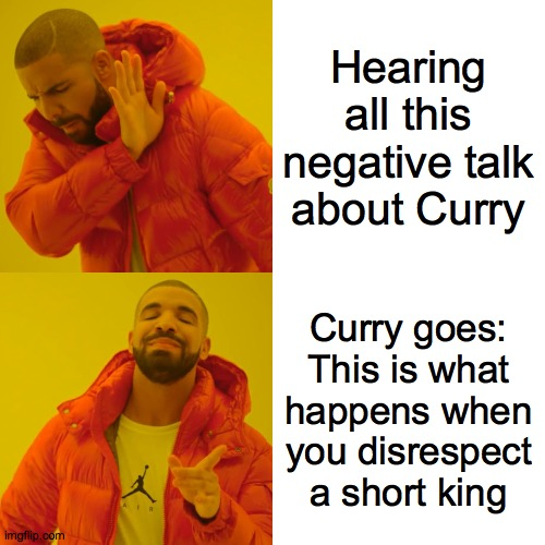 Drake Hotline Bling |  Hearing all this negative talk about Curry; Curry goes: This is what happens when you disrespect a short king | image tagged in memes,drake hotline bling,nba | made w/ Imgflip meme maker
