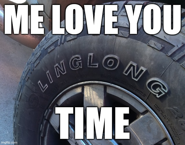 I need these tires for the comedic value |  ME LOVE YOU; TIME | image tagged in this just in | made w/ Imgflip meme maker