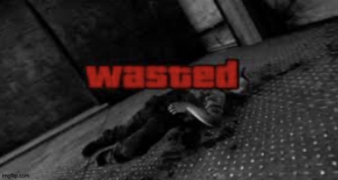 Wasted | image tagged in wasted | made w/ Imgflip meme maker