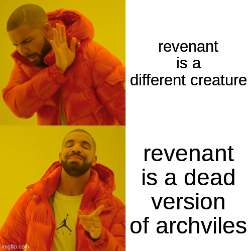 makes sense when u think about it |  revenant is a different creature; revenant is a dead version of archviles | image tagged in memes,drake hotline bling,doom | made w/ Imgflip meme maker