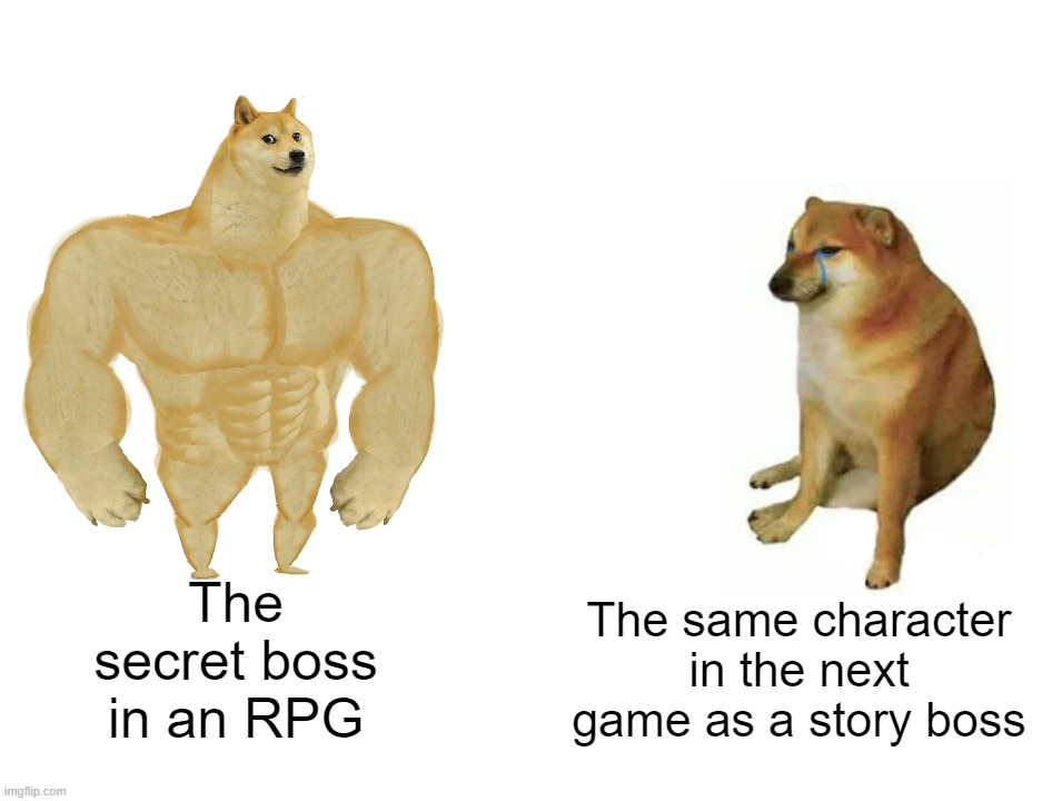 Buff Doge vs. Cheems |  The secret boss in an RPG; The same character in the next game as a story boss | image tagged in memes,buff doge vs cheems | made w/ Imgflip meme maker