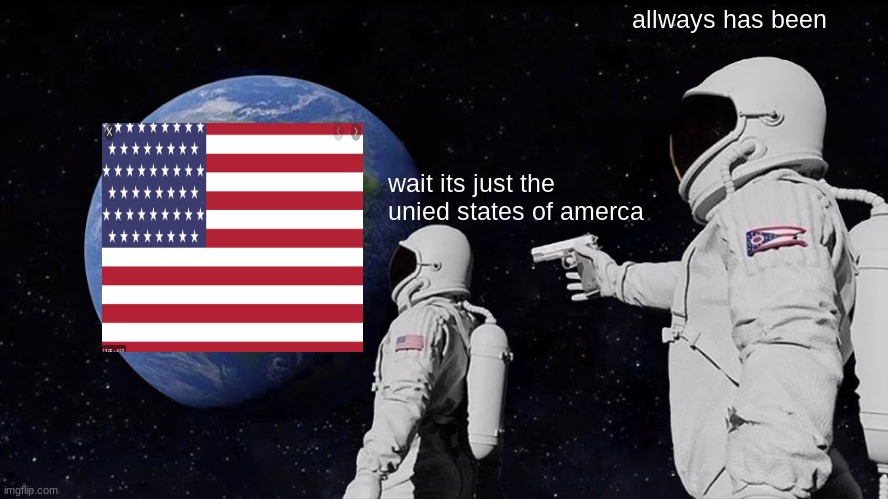 Always Has Been |  allways has been; wait its just the unied states of amerca | image tagged in memes,always has been | made w/ Imgflip meme maker