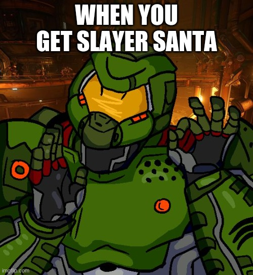 the best skin besides MC pain elemental |  WHEN YOU GET SLAYER SANTA | image tagged in just right doomguy,doom | made w/ Imgflip meme maker