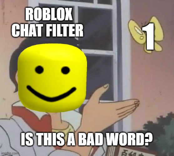 Roblox numbers go brrrr |  ROBLOX CHAT FILTER; 1; IS THIS A BAD WORD? | image tagged in memes,is this a pigeon | made w/ Imgflip meme maker
