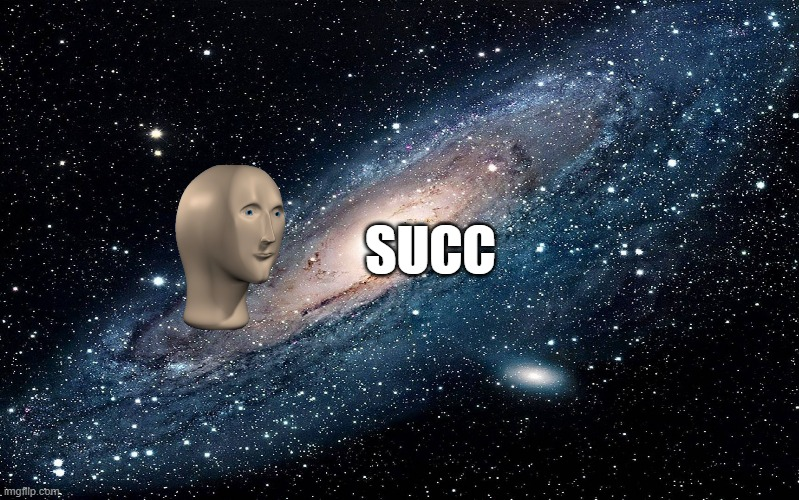 Galaxy | SUCC | image tagged in galaxy | made w/ Imgflip meme maker