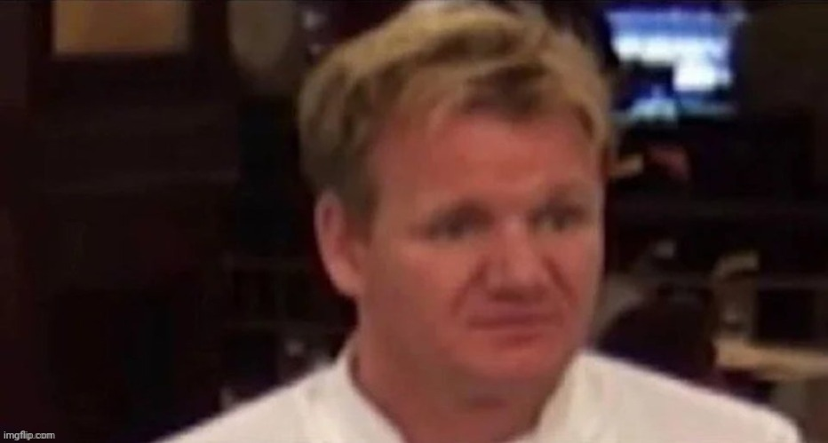 gordon ramsay disgusted | image tagged in gordon ramsay disgusted | made w/ Imgflip meme maker