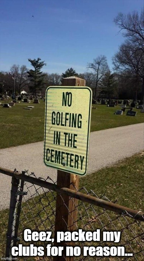 But Basketball Allowed |  Geez, packed my clubs for no reason... | image tagged in fun,odd,funny signs,wtf | made w/ Imgflip meme maker