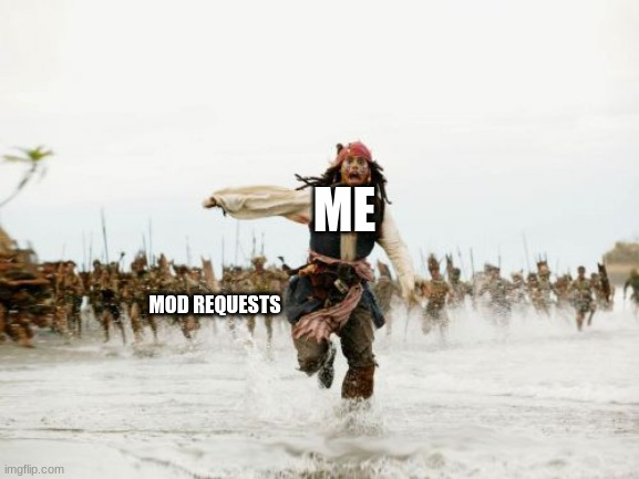 mhm |  ME; MOD REQUESTS | image tagged in memes,jack sparrow being chased | made w/ Imgflip meme maker