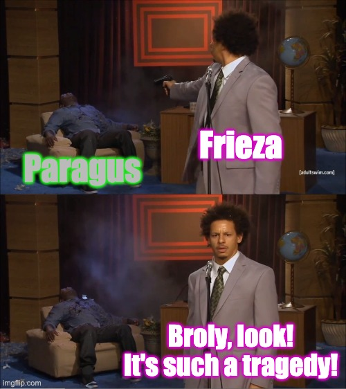 Who Killed Hannibal |  Frieza; Paragus; Broly, look! It's such a tragedy! | image tagged in memes,who killed hannibal,dbz,broly | made w/ Imgflip meme maker
