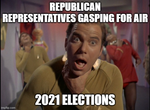 Republican Reps. Gasping For Air |  REPUBLICAN REPRESENTATIVES GASPING FOR AIR; 2021 ELECTIONS | image tagged in republicans,election,2020,2020 sucks,scumbag republicans,congress | made w/ Imgflip meme maker