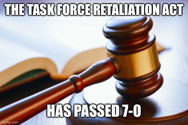 Fake Act: This act is Fake |  THE TASK FORCE RETALIATION ACT; HAS PASSED 7-0 | image tagged in gavel | made w/ Imgflip meme maker