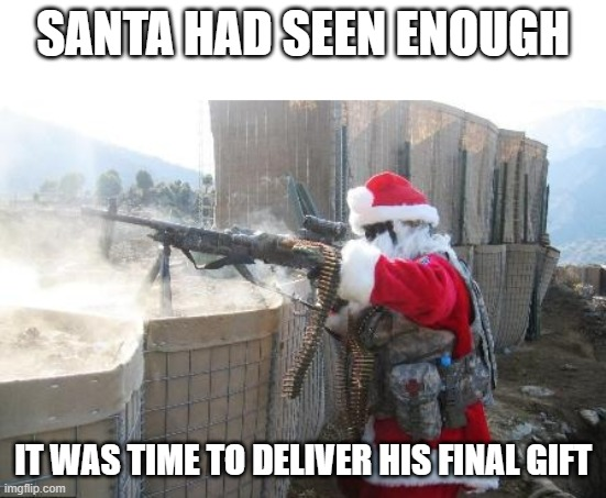 Santa had seen enough |  SANTA HAD SEEN ENOUGH; IT WAS TIME TO DELIVER HIS FINAL GIFT | image tagged in memes,hohoho | made w/ Imgflip meme maker