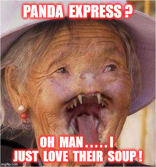 PANDA  EXPRESS ? OH  MAN . . . . . I  JUST  LOVE  THEIR  SOUP ! | made w/ Imgflip meme maker