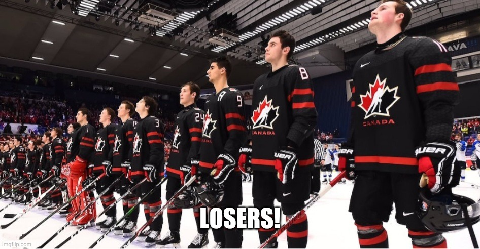 Losers |  LOSERS! | image tagged in canada,hockey | made w/ Imgflip meme maker