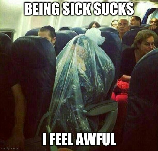 Status update: I DON'T HAVE COVID, so ok thats good |  BEING SICK SUCKS; I FEEL AWFUL | image tagged in corona virus on plane,cough,help | made w/ Imgflip meme maker