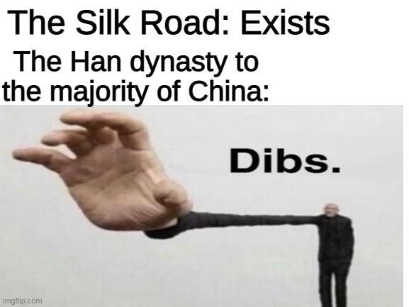 China is Whole Again. Then it Broke Again. |  The Silk Road: Exists; The Han dynasty to the majority of China: | image tagged in history,china,history memes | made w/ Imgflip meme maker