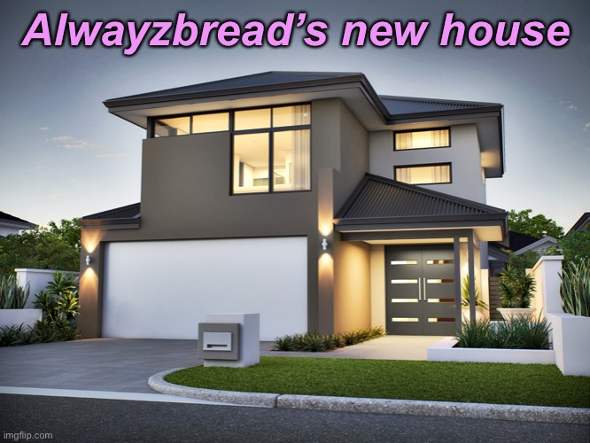Cuz the old one got crowded |  Alwayzbread's new house | made w/ Imgflip meme maker