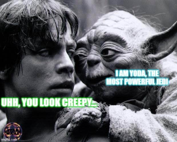 Yoda & Luke |  I AM YODA, THE MOST POWERFUL JEDI; UHH, YOU LOOK CREEPY... | image tagged in yoda luke | made w/ Imgflip meme maker