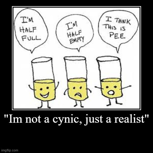 "i actually did a demotivaional, wow | ""Im not a cynic, just a realist"" 