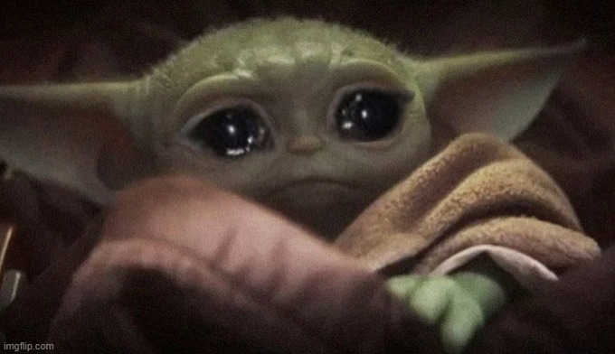 image tagged in crying baby yoda | made w/ Imgflip meme maker