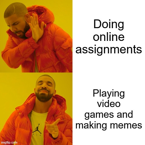 What I do at online class? |  Doing online assignments; Playing video games and making memes | image tagged in memes,drake hotline bling,school,online school,online class,video games | made w/ Imgflip meme maker