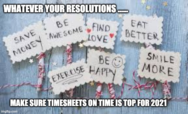 RESOLUTIONS |  WHATEVER YOUR RESOLUTIONS ...... MAKE SURE TIMESHEETS ON TIME IS TOP FOR 2021 | image tagged in timesheet meme,timesheet,resolutions,funny meme,reminder,new year resolutions | made w/ Imgflip meme maker
