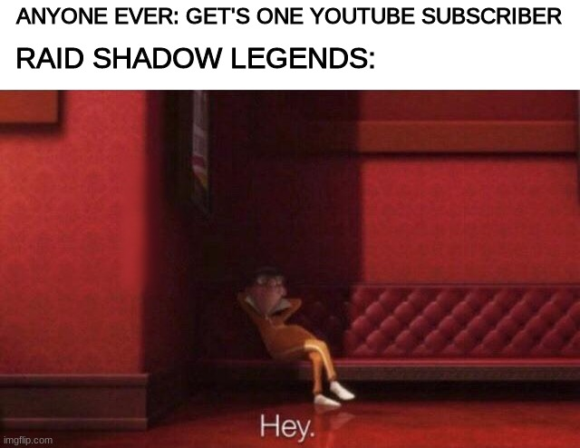 No, I don't have a channel, but I would be more than happy to check out, (or subscribe) to yours. |  RAID SHADOW LEGENDS:; ANYONE EVER: GET'S ONE YOUTUBE SUBSCRIBER | image tagged in never gonna give you up,never gonna let you down,never gonna run around,and desert you | made w/ Imgflip meme maker