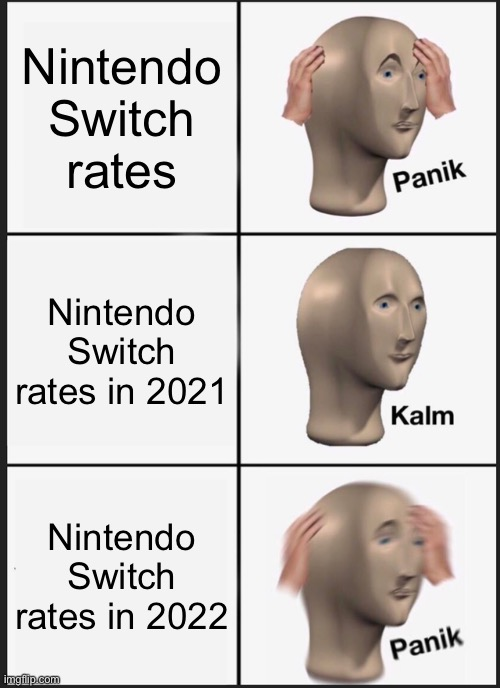 Nintendo switch rates in a nutshell... |  Nintendo Switch rates; Nintendo Switch rates in 2021; Nintendo Switch rates in 2022 | image tagged in memes,panik kalm panik | made w/ Imgflip meme maker