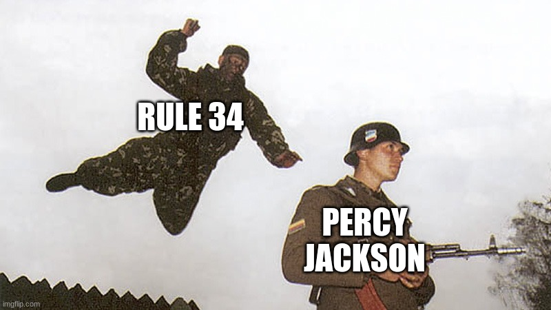 if you get it you get it |  RULE 34; PERCY JACKSON | image tagged in soldier jump spetznaz | made w/ Imgflip meme maker