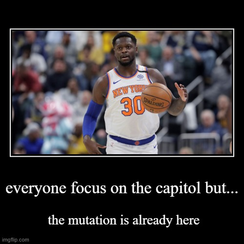 everyone focus on the capitol but... | the mutation is already here | image tagged in funny,demotivationals,nba memes,new york knicks,nba,lebron james | made w/ Imgflip demotivational maker