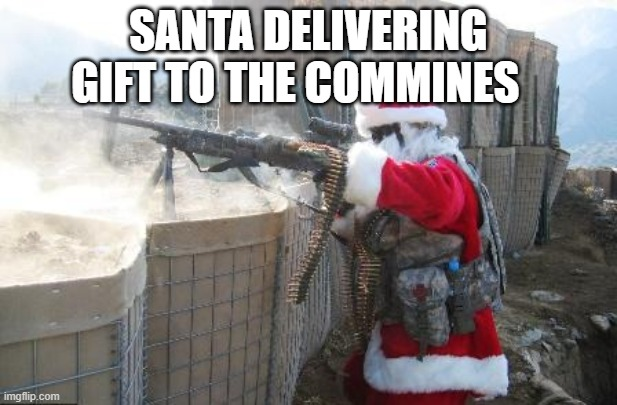 Santa in the cold war |  SANTA DELIVERING GIFT TO THE COMMINES | image tagged in memes,hohoho | made w/ Imgflip meme maker