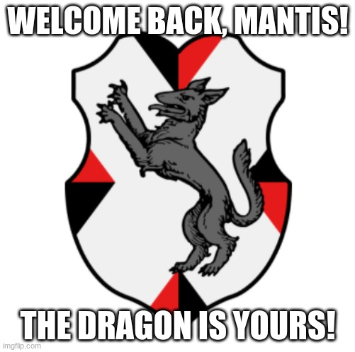 Cronnian Crest |  WELCOME BACK, MANTIS! THE DRAGON IS YOURS! | image tagged in cronnian crest | made w/ Imgflip meme maker
