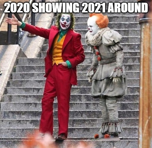 2020 showing 2021 around |  2020 SHOWING 2021 AROUND | image tagged in joker it | made w/ Imgflip meme maker