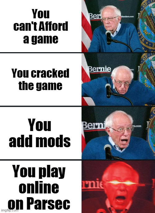 Cracked |  You can't Afford a game; You cracked the game; You add mods; You play online on Parsec | image tagged in bernie sanders reaction nuked | made w/ Imgflip meme maker