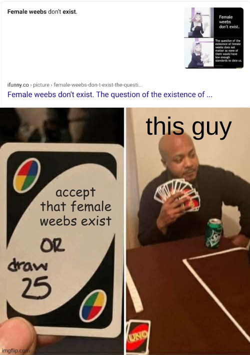this guy; accept that female weebs exist | image tagged in memes,uno draw 25 cards | made w/ Imgflip meme maker