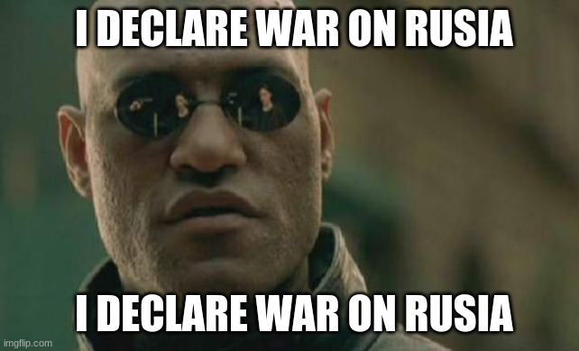 tanqr owner of rusia |  I DECLARE WAR ON RUSIA; I DECLARE WAR ON RUSIA | image tagged in memes,matrix morpheus | made w/ Imgflip meme maker