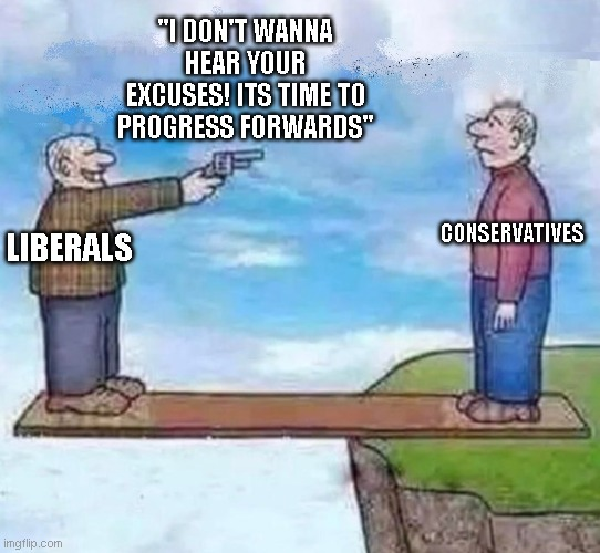 "Socialism Capitalism |  ""I DON'T WANNA HEAR YOUR EXCUSES! ITS TIME TO PROGRESS FORWARDS""; LIBERALS; CONSERVATIVES 