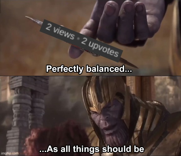 Thanos perfectly balanced as all things should be | image tagged in thanos perfectly balanced as all things should be | made w/ Imgflip meme maker