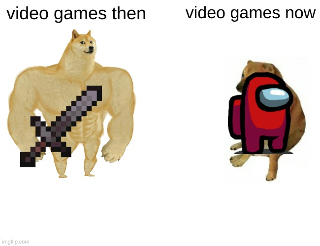 Buff Doge vs. Cheems Meme |  video games then; video games now | image tagged in memes,buff doge vs cheems | made w/ Imgflip meme maker