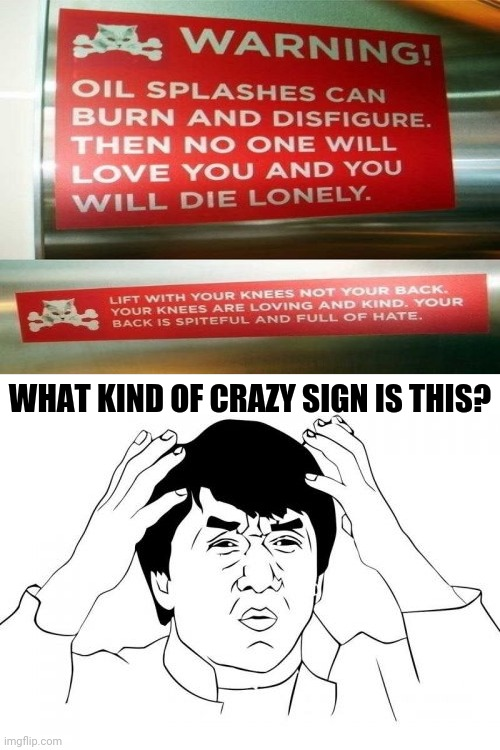 Warning oil splash sign |  WHAT KIND OF CRAZY SIGN IS THIS? | image tagged in memes,jackie chan wtf,jackie chan wtf face,funny,funny signs,meme | made w/ Imgflip meme maker