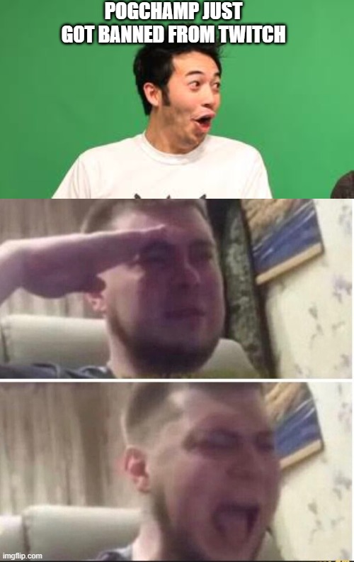 gone but not forgotten |  POGCHAMP JUST GOT BANNED FROM TWITCH | image tagged in crying salute | made w/ Imgflip meme maker