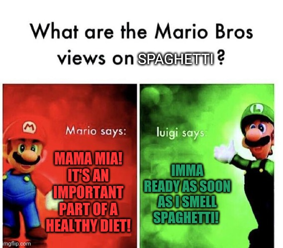 Mario Bros Views |  SPAGHETTI; MAMA MIA! IT'S AN IMPORTANT PART OF A HEALTHY DIET! IMMA READY AS SOON AS I SMELL SPAGHETTI! | image tagged in mario bros views,spaghetti,luigi,mario,italians | made w/ Imgflip meme maker
