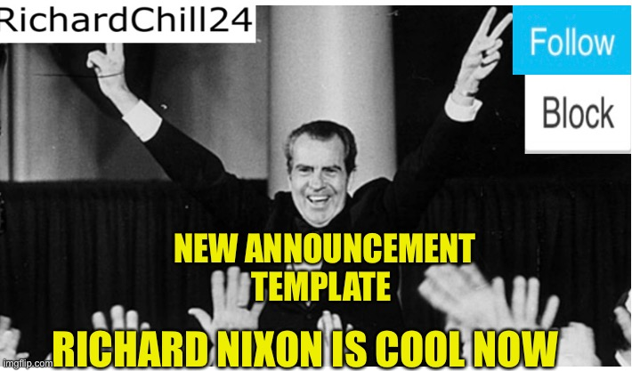 Nixon is Swag |  NEW ANNOUNCEMENT TEMPLATE; RICHARD NIXON IS COOL NOW | image tagged in richard | made w/ Imgflip meme maker