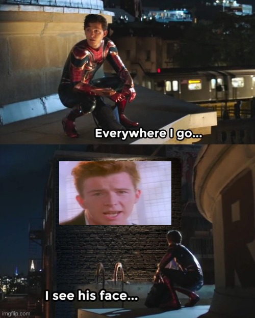 Everywhere I go I see his face | image tagged in everywhere i go i see his face,rick roll,rick rolled,rick astley | made w/ Imgflip meme maker