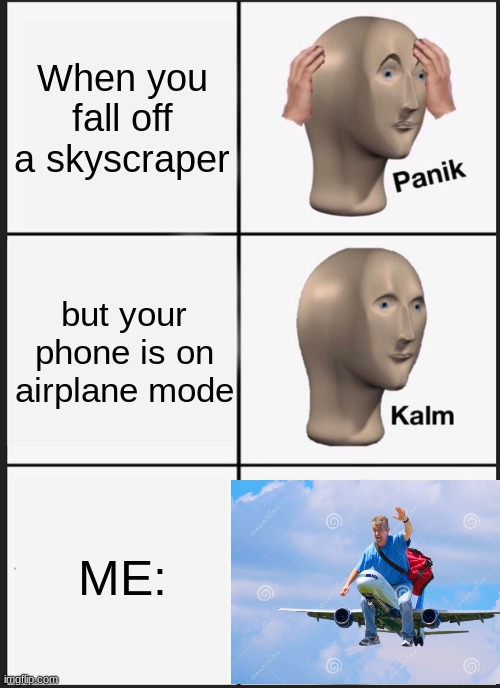 Panik Kalm Panik Meme |  When you fall off a skyscraper; but your phone is on airplane mode; ME: | image tagged in memes,panik kalm panik | made w/ Imgflip meme maker