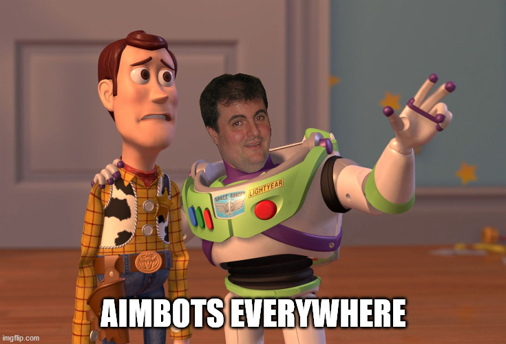 Aimbots Everywhere |  AIMBOTS EVERYWHERE | image tagged in memes,x x everywhere,cheater,videogames | made w/ Imgflip meme maker