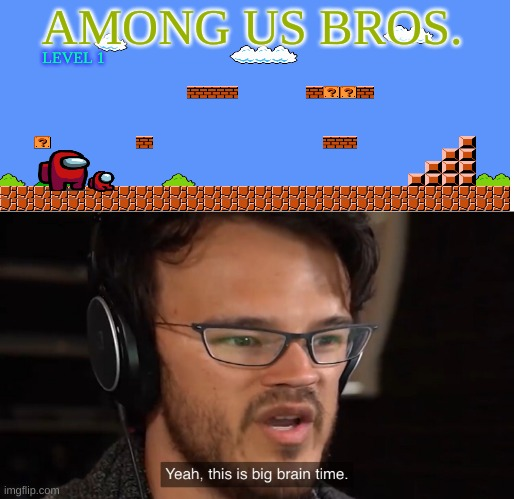 Yeah, this is big brain time |  AMONG US BROS. LEVEL 1 | image tagged in yeah this is big brain time,markiplier,among us,super mario bros,among us bros | made w/ Imgflip meme maker
